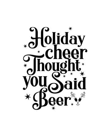 holiday cheer thought you said beer. Hand drawn typography poster design. Premium Vector.