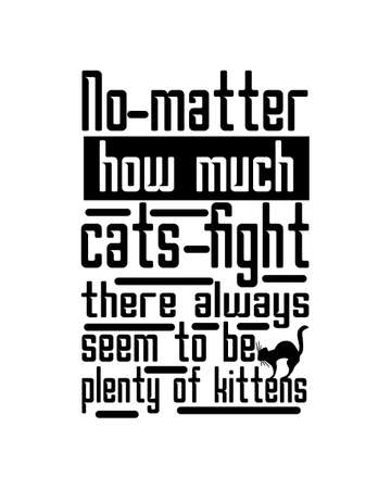 No matter how much cats fight there always seem to be plenty of kittens. Hand drawn typography poster design. Premium Vector.