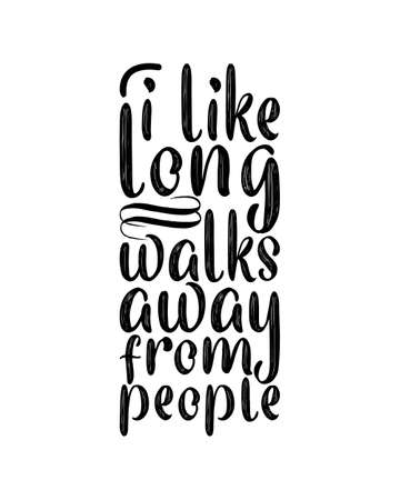 I like long walks away from people. Hand drawn typography poster design. Premium Vector.