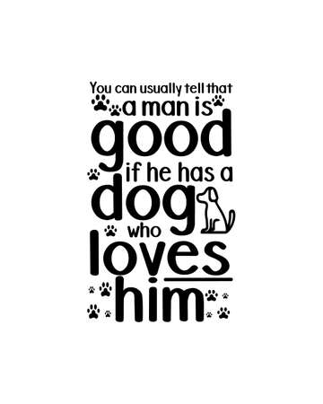 You can usually tell that a man is good if he has a dog who loves him.Hand drawn typography poster design. Premium Vector.