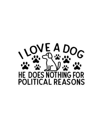 I love a dog he does nothing for political reasons.Hand drawn typography poster design. Premium Vector.