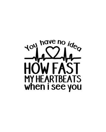 You have no idea how fast my heartbeats when i see you.Hand drawn typography poster design. Premium Vector.