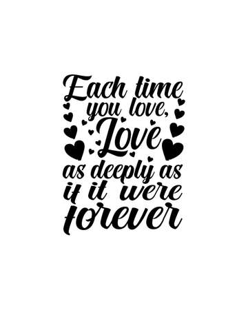 Each time you love, love as deeply as if it were forever.Hand drawn typography poster design. Premium Vector. 矢量图像