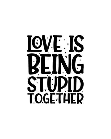 Love is being stupid together.Hand drawn typography poster design. Premium Vector. 矢量图像