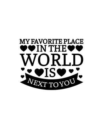 My favorite place in the world is next to you.Hand drawn typography poster design. Premium Vector.