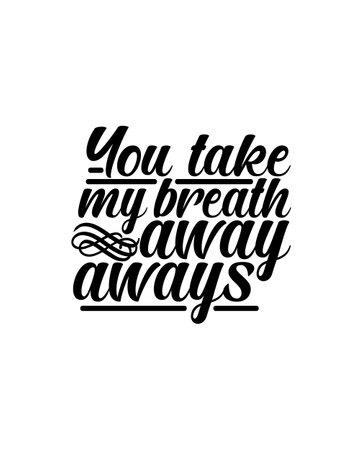 You take my breath away always.Hand drawn typography poster design. Premium Vector. 矢量图像