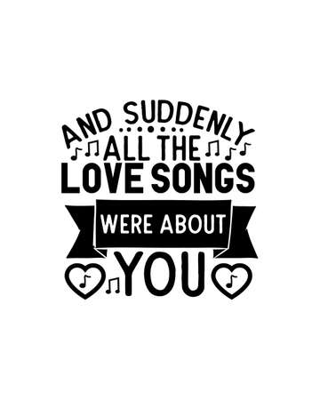 And suddenly all the love songs were about you.Hand drawn typography poster design. Premium Vector. 矢量图像