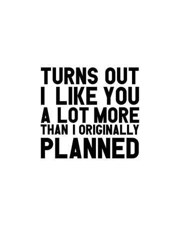 Turns out i like you a lot more then i originally planned.Hand drawn typography poster design. Premium Vector. 矢量图像
