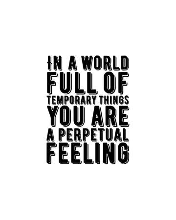 In a world full of temporary things you are a perpetual feeling.Hand drawn typography poster design. Premium Vector.