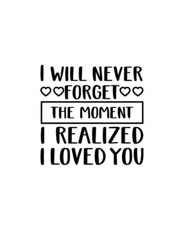 I will never forget the moment i realized i loved you.Hand drawn typography poster design. Premium Vector.