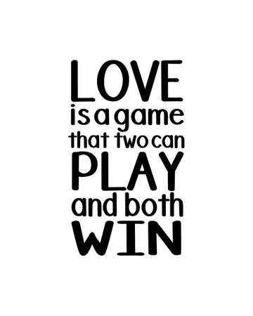 Love is a game that two can play and both win.Hand drawn typography poster design. Premium Vector.