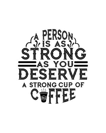 A person is as strong as you deserve a strong cup of coffee good morning. Hand drawn typography poster design. Premium Vector.