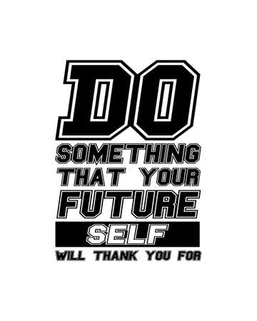Do something today that your future self will thank you for. Hand drawn typography poster design. Premium Vector.