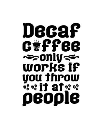 Decaf coffee only works if you throw it at people. Hand drawn typography poster design. Premium Vector. 矢量图像