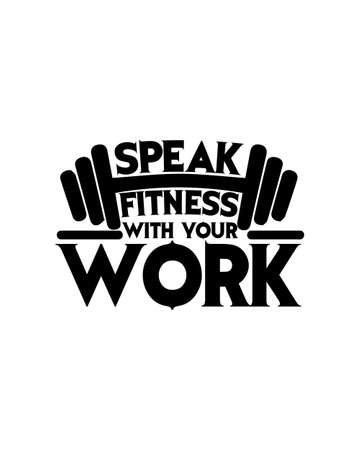 Speak fitness with your work. Hand drawn typography poster design. Premium Vector.