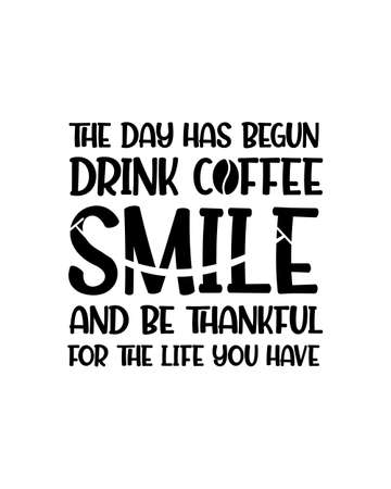 The day has begun drink coffee smile and be thankful for the life you have.Hand drawn typography poster design. Premium Vector.