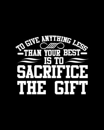 To give anything less than your best is to sacrifice the gift. Hand drawn typography poster design. Premium Vector.