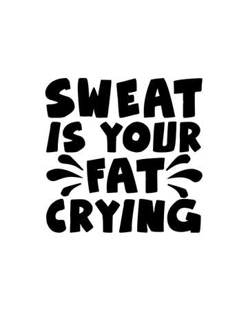 Sweat is your fat crying. Hand drawn typography poster design. Premium Vector.