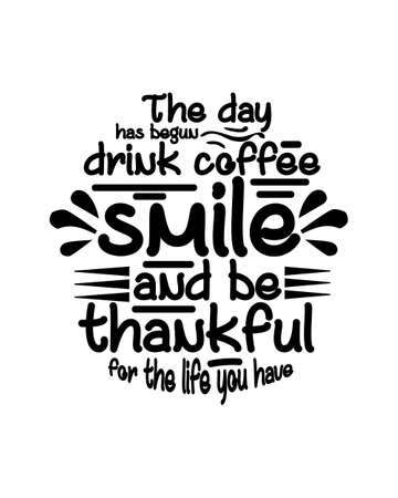 The day has begun drink coffee smile and be thankful for the life you have. Hand drawn typography poster design. Premium Vector.