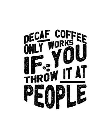 Decaf coffee only works if you throw it at people. Hand drawn typography poster design. Premium Vector.