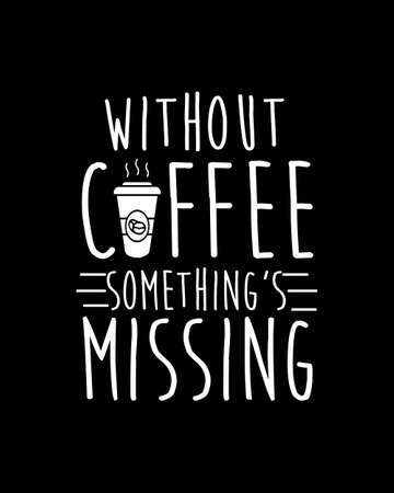 without coffee something missing. Hand drawn typography poster design. Premium Vector.