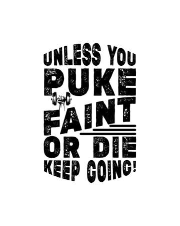 Unless you puke faint or die keep going. Hand drawn typography poster design. Premium Vector. 矢量图像