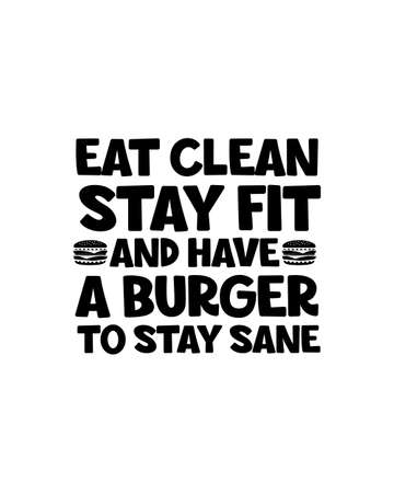 Eat clean stay fit and have a burger to stay sane. Hand drawn typography poster design. Premium Vector.