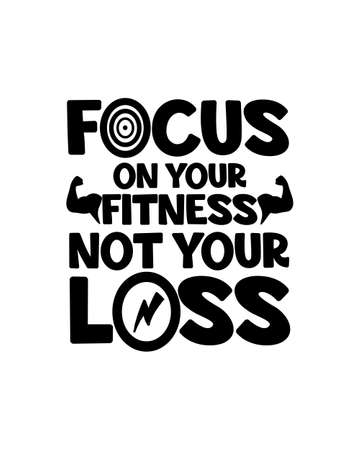Focus on your fitness not your loss.Hand drawn typography poster design. Premium Vector. 矢量图像