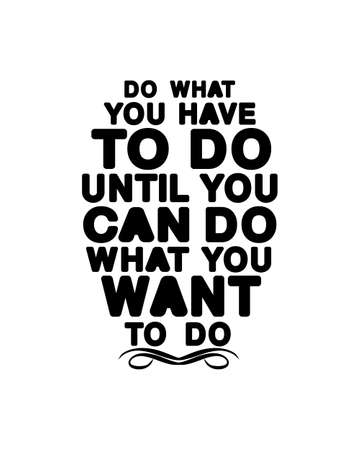 Do what you have to do until you can do what you want to do. Hand drawn typography poster design. Premium Vector. 矢量图像