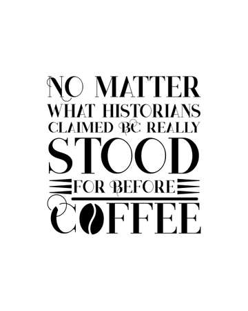 No matter what historians claimed BC really stood for before Coffee. Hand drawn typography poster design. Premium Vector.