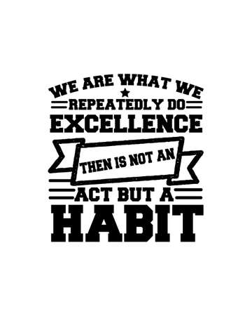 We are what we repeatedly do excellence then is not an act but a habit. Hand drawn typography poster design. Premium Vector.