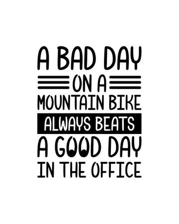 A bad day on a mountain bike always beats a good day in the office. Hand drawn typography poster design. Premium Vector Illustration