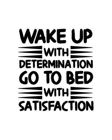 Wake up with determination go to bed with satisfaction. Hand drawn typography poster design. Premium Vector
