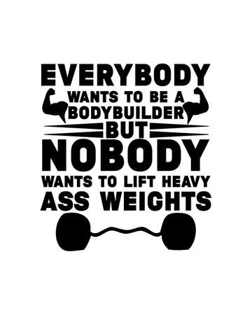 Everybody wants to be a bodybuilder but nobody wants to lift heavy weights. Hand drawn typography poster design. Premium Vector