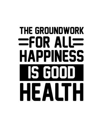 The groundwork for all happiness is good health. Hand drawn typography poster design. Premium Vector Illustration