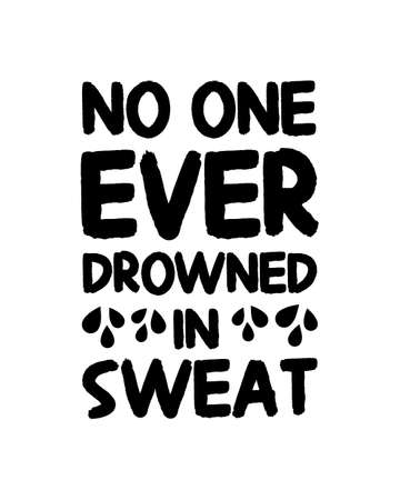 No one ever drowned in sweat. Hand drawn typography poster design. Premium Vector