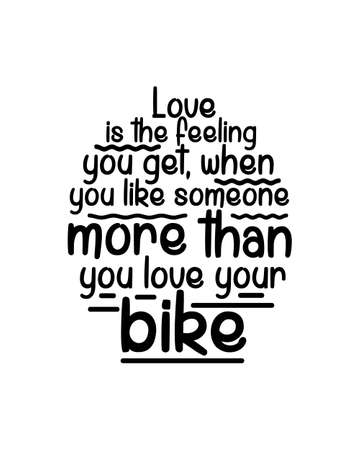 Love is the feeling you get when you like someone more than you love your bike. Hand drawn typography poster design. Premium Vector
