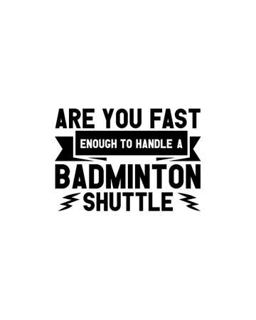 Are you fast enough to handle a badminton shuttle.Hand drawn typography poster design. Premium Vector.