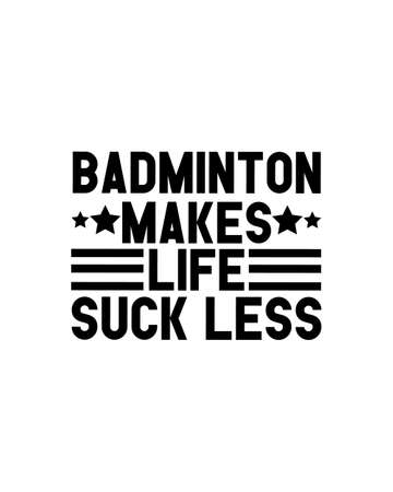 Badminton makes life suck less.Hand drawn typography poster design. Premium Vector.