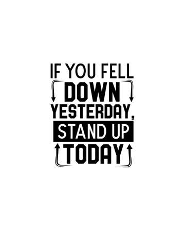 If you feel down yesterday standup today.Hand drawn typography poster design. Premium Vector.