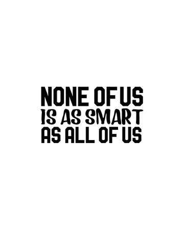 Non of us is as smart as all of us.Hand drawn typography poster design. Premium Vector.
