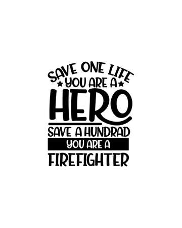 Save one life you are a hero save a hundrad you are a firefighter.Hand drawn typography poster design. Premium Vector.