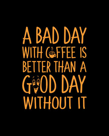 A bad day with coffee is better than a good day without it. Hand drawn typography poster design. Premium Vector.