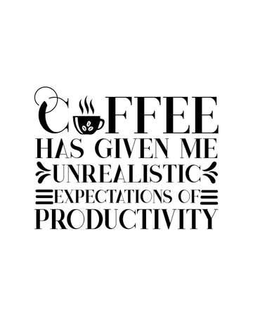Coffee has given me unrealistic expectations of productivity. Hand drawn typography poster design. Premium Vector.