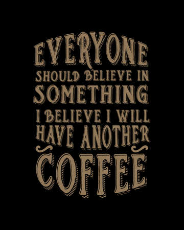 Everyone should believe in something i believe i will have another coffee. Hand drawn typography poster design. Premium Vector.