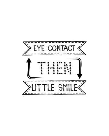Eye contact then little smile hand drawn typography poster design. Premium Vector.