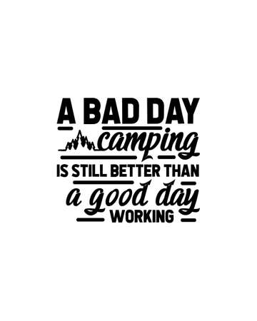 A bad day camping is still better than a good day working. Hand drawn typography poster design. Premium Vector.