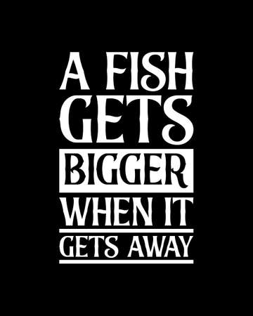 A fish gets bigger when it gets away. Hand drawn typography poster design. Premium Vector.