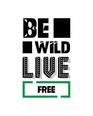 Be wild live free. Hand drawn typography poster design. Premium Vector.