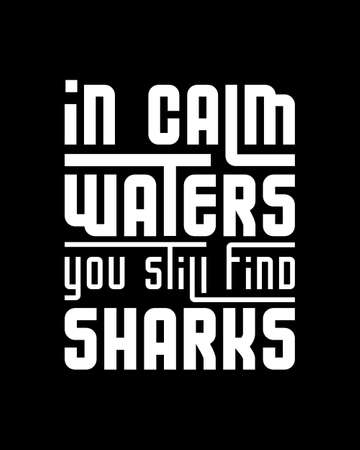 In calm waters you still find sharks. Hand drawn typography poster design. Premium Vector.